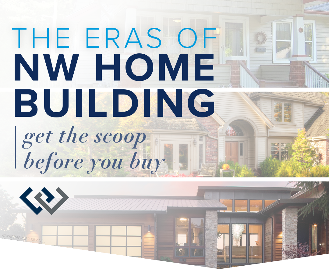 The Eras of NW Home Building: Get the Scoop Before You Buy