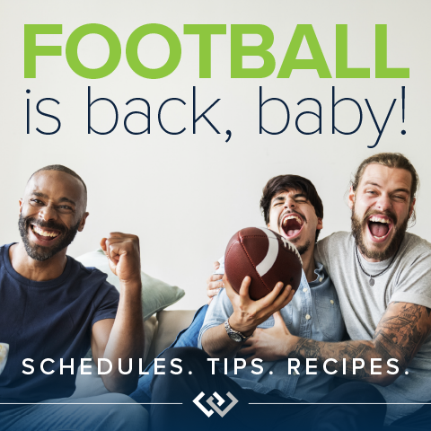 Football is back, baby! Schedules. Tips. Recipes.